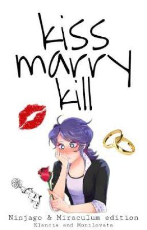    Kiss ⭒ Marry ⭒ Kill   Ninjago&Miraculum edition    by Klancia