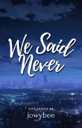 We Said Never (City Series #3) by jowybee