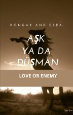 Love or enemy (Kongar And Esra) by itsaleez