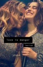 love is danger: laurinah by cryandcomplain