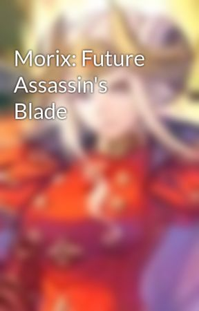 Morix: Future Assassin's Blade by digitaldreams0801
