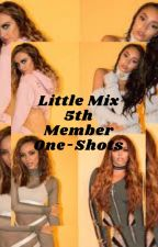 Little Mix-5th Member One-Shots by morgaritaaa1005