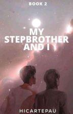 MY STEPBROTHER AND I (BOOK 2) by hicartepau