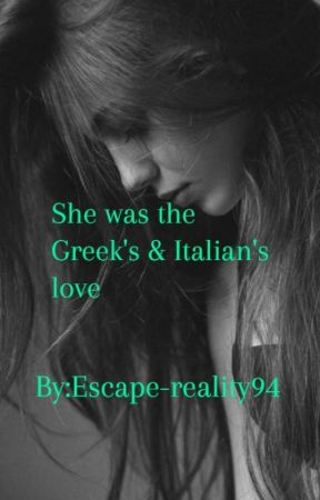 She was The Greek & Italian's, love by escape-reality94