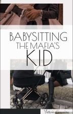 BABYSITTING THE MAFIA'S KID by VictoriaGie