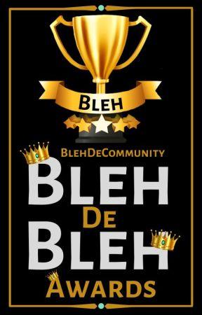 The Bleh De Bleh Awards (Judging) by BlehDeCommunity