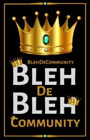 The Bleh de Bleh Community by BlehDeCommunity