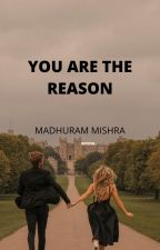 YOU ARE THE REASON by SpreadYourWords_