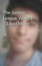 The Justice League Years 1 - 3 And More  by JudgeDreddOfSector13