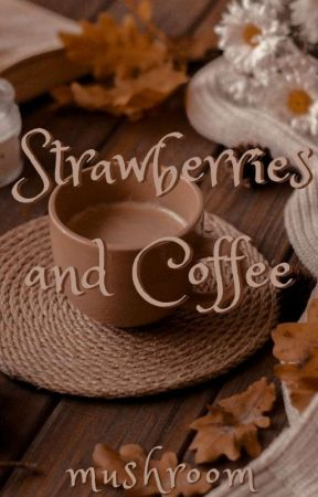 Strawberries and Coffee by _toastieee