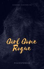 Girl Gone Rogue (The Shadow Hunters #2) by piscesforeva