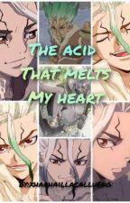 The Acid That Melts My Heart (Ishigami Senku x Fem!Reader) by xharhaillacallueng
