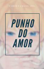 Punho do Amor by _nayami_uzumakii_