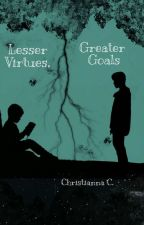 Lesser Virtues, Greater Goals by ChristiannaHel12345