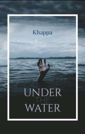 Under The Water (18+)  by Khappa_