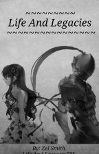 Life And Legacies  by Zarifall