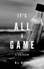 It's All A Game ✔ by NLBloom