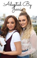 Adopted By Jerrie by jerriexlittlemix