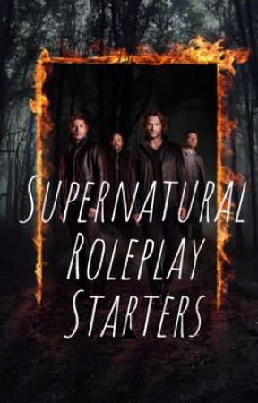 Supernatural Roleplay Starters by F_Prue2000