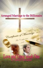 Love and Grace Book One: Arranged Marriage to the Billionaire by gab730