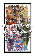 Reality or a Dream?  (FNAF various X Female Reader ) by _AnotherCheshire_