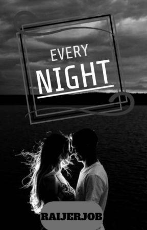 EVERY NIGHT by RaiJerJob