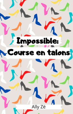 Impossible: Course en Talons by Ally-Ze
