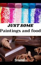 Just some Paintings and Food by me by Srishtimo