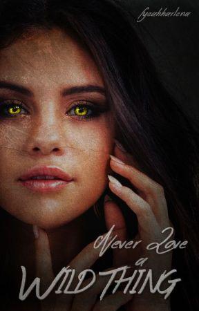 Never Love a Wild Thing [hiatus] by fyeahharlena