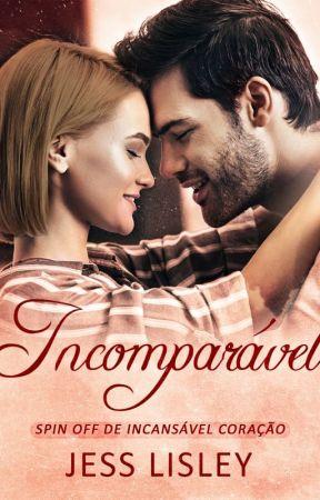 Incomparável ( Spin off de Incansável Coração) by Jesslisley