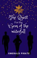 The Quest for the Gem of the Waterfall by AnEmeraldPirate