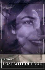 SIDNAAZ - LOST WITHOUT YOU❤️ by Radz_Shines