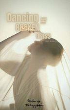 Dancing On Broken Glass {LIGHT SERIES #1} by teahsyykokkie