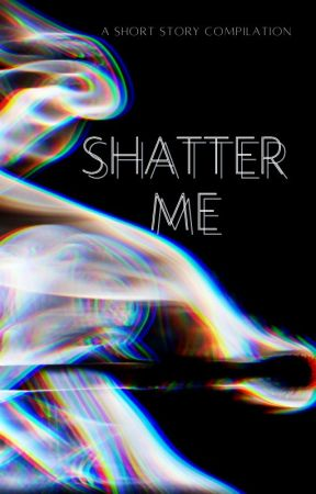 Shatter Me by cactus2oo8