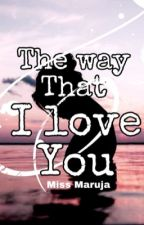 The way that I love you  by MissMaruja