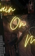 RAIN ON ME   by SwatiMuskan