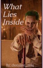 What Lies Inside (Joker X Reader) by chocolate_milq