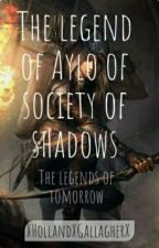 The Legend of Aylo From the Society of Shadows (Legends of tomorrow) by XHollandXGallagherX