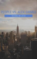The People vs. Alex Grimes by AnakinDumbledore