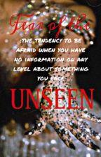 FEAR OF THE UNSEEN by Ohhokayjalisa
