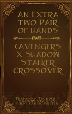 An Extra Two Pairs Of Hands - (Avengers X Shadow Stalker Crossover) by Thananna_Thunder