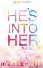 HE'S INTO HER by Maxxiiinee