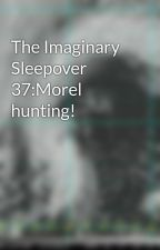 The Imaginary Sleepover 37:Morel hunting! by patrick20050