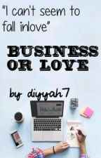 BUSINESS OR LOVE by diyyah7