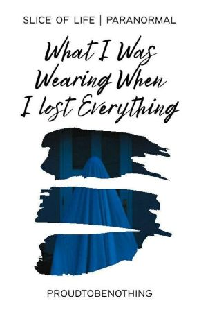 What I Was Wearing When I Lost Everything by proudtobenothing