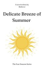 Delicate Breeze of Summer (TFS Series #1) by aymrieee