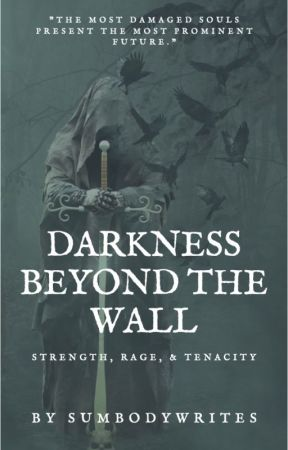Darkness Beyond the Wall by SumbodyWrites