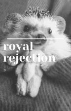 royal rejection by bqccity