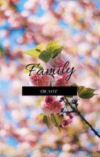 Family or not  by Sssumayaa