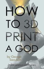 How to 3D Print a God by mythographystudios